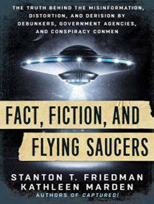 Fact, Fiction, and Flying Saucers: The Truth Behind the Misinformation, Distortion, and Derision by Debunkers, Government Agencies, and Conspiracy Conmen (CD-Audio)