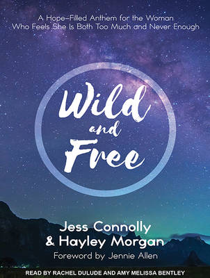 Wild and Free: A Hope-Filled Anthem for the Woman Who Feels She is Both Too Much and Never Enough (CD-Audio)