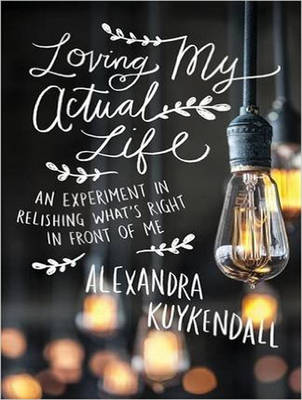 Loving My Actual Life: An Experiment in Relishing What's Right in Front of Me (CD-Audio)