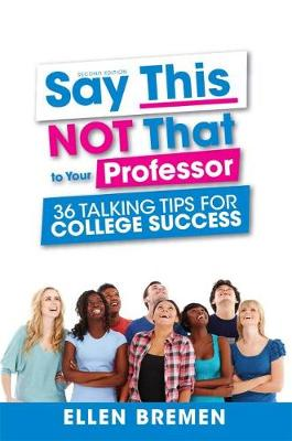 Say This, NOT That to Your Professor: 36 Talking tips for College Success (Paperback)