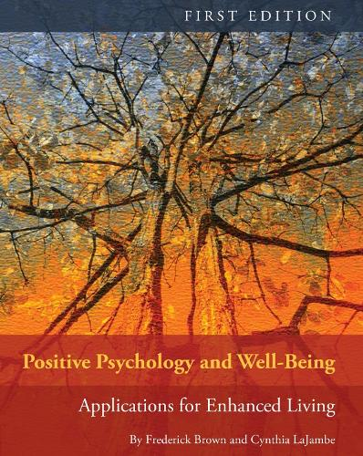 Positive Psychology and Well-Being: Applications for Enhanced Living (Paperback)