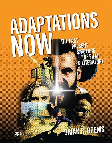 Adaptations Now: The Past, Present, and Future of Film and Literature (Paperback)