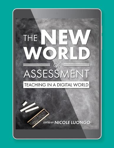 The New World of Assessment: Teaching in a Digital World (Paperback)