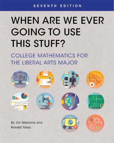 When Are We Ever Going To Use This Stuff?: College Mathematics for the Liberal Arts Major (Paperback)