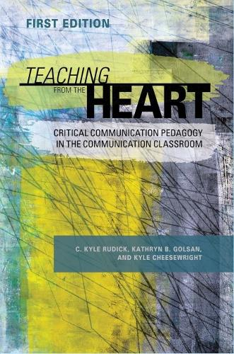 Teaching From the Heart: Critical Communication Pedagogy in the Communication Classroom (Paperback)