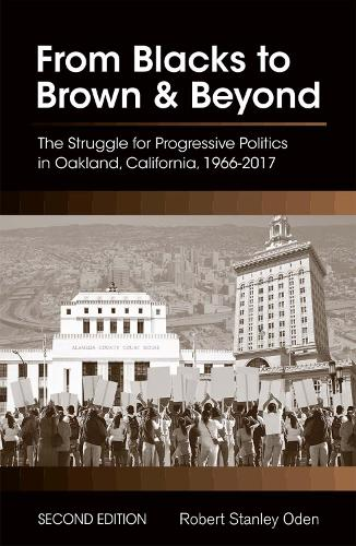 From Blacks to Brown and Beyond: The Struggle for Progressive Politics in Oakland, California, 1966-2017 (Paperback)