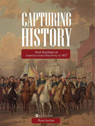 Capturing History: Brief Readings on America from Discovery to 1877 (Paperback)