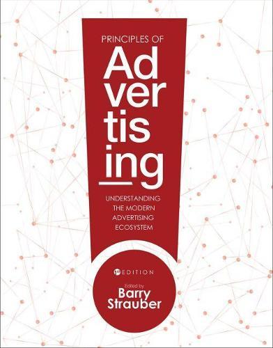 Principles of Advertising: Understanding the Modern Advertising Ecosystem (Paperback)