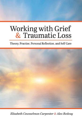 Working with Grief and Traumatic Loss: Theory, Practice, Personal Reflection, and Self-Care (Paperback)