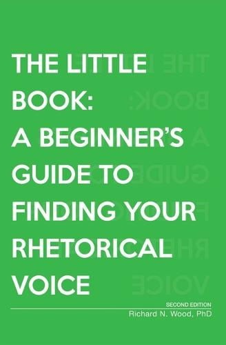 The Little Book: A Beginner's Guide to Finding Your Rhetorical Voice (Paperback)