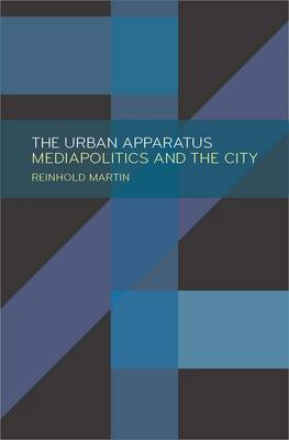 The Urban Apparatus: Mediapolitics and the City (Paperback)