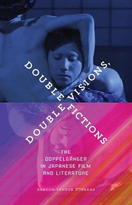Double Visions, Double Fictions: The Doppelganger in Japanese Film and Literature (Paperback)