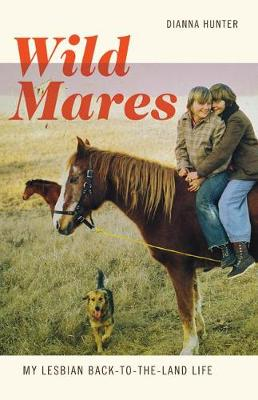 Wild Mares: My Lesbian Back-to-the-Land Life (Paperback)