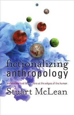 Fictionalizing Anthropology: Encounters and Fabulations at the Edges of the Human (Paperback)