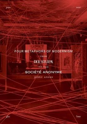 Four Metaphors of Modernism: From Der Sturm to the Societe Anonyme (Paperback)