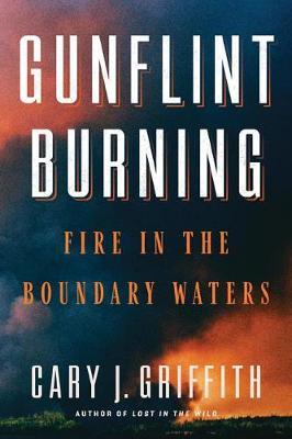 Gunflint Burning: Fire in the Boundary Waters (Hardback)