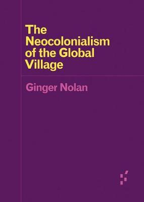 The Neocolonialism of the Global Village - Forerunners: Ideas First (Paperback)
