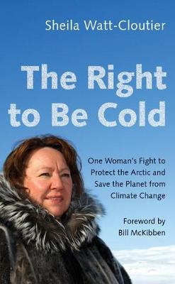 The Right to Be Cold: One Woman's Fight to Protect the Arctic and Save the Planet from Climate Change (Paperback)