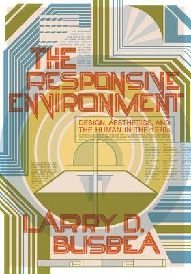 The Responsive Environment: Design, Aesthetics, and the Human in the 1970s (Paperback)