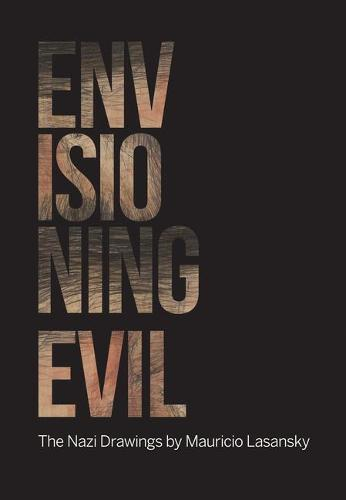 """Envisioning Evil: """"The Nazi Drawings"""" by Mauricio Lasansky (Paperback)"""
