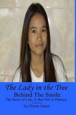 The Lady in the Tree: Behind the Smile - The Story of Lek, a Bar Girl in Pattaya (Paperback)