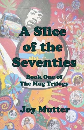 A Slice of the Seventies: First book of The Mug Trilogy - The Mug Trilogy 1 (Paperback)