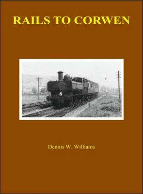 Rails to Corwen: Arrival of the Railway in the Vale of Edeyrnion (Paperback)