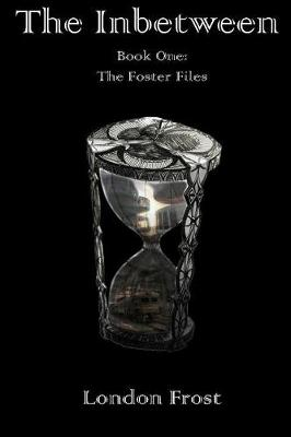 The Inbetween: Book One of the Foster Files (Paperback)