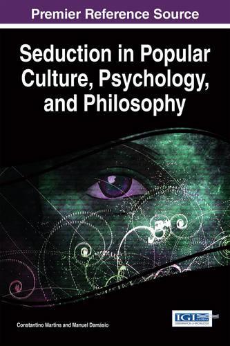 Seduction in Popular Culture, Psychology, and Philosophy - Advances in Psychology, Mental Health, and Behavioral Studies (Hardback)