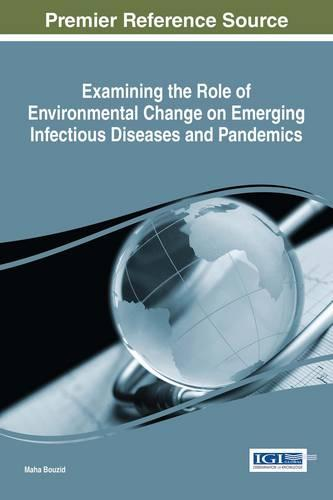 Examining the Role of Environmental Change on Emerging Infectious Diseases and Pandemics - Advances in Human Services and Public Health (Hardback)