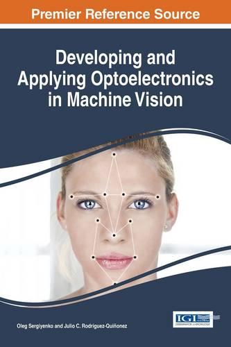 Developing and Applying Optoelectronics in Machine Vision - Advances in Computational Intelligence and Robotics (Hardback)