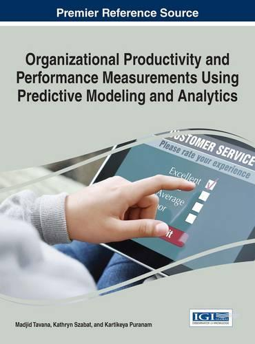 Organizational Productivity and Performance Measurements Using Predictive Modeling and Analytics - Advances in Business Information Systems and Analytics (Hardback)