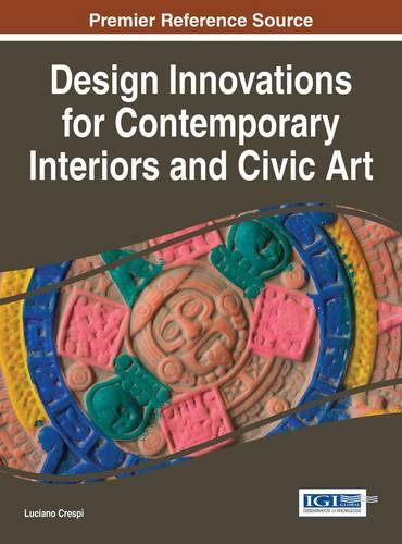 Design Innovations for Contemporary Interiors and Civic Art - Advances in Media, Entertainment, and the Arts (Hardback)