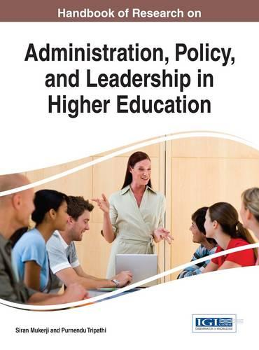 Handbook of Research on Administration, Policy, and Leadership in Higher Education - Advances in Educational Marketing, Administration, and Leadership (Hardback)