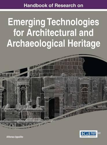 Handbook of Research on Emerging Technologies for Architectural and Archaeological Heritage - Advances in Religious and Cultural Studies (Hardback)