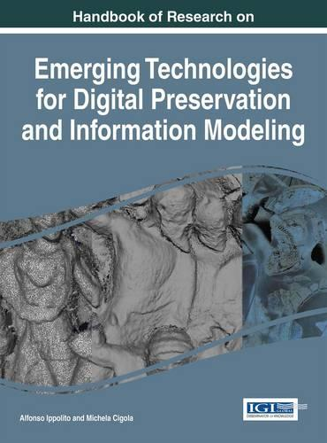 Handbook of Research on Emerging Technologies for Digital Preservation and Information Modeling - Advances in Library and Information Science (Hardback)