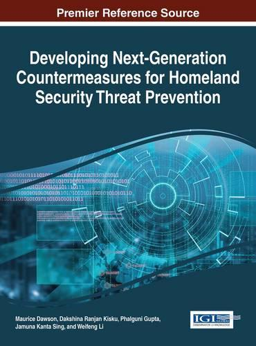 Developing Next-Generation Countermeasures for Homeland Security Threat Prevention - Advances in Information Security, Privacy, and Ethics (Hardback)