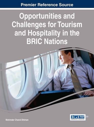 Opportunities and Challenges for Tourism and Hospitality in the BRIC Nations - Advances in Hospitality, Tourism, and the Services Industry (Hardback)