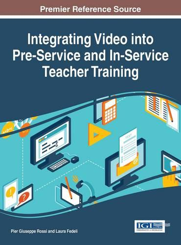 Integrating Video into Pre-Service and In-Service Teacher Training - Advances in Higher Education and Professional Development (Hardback)