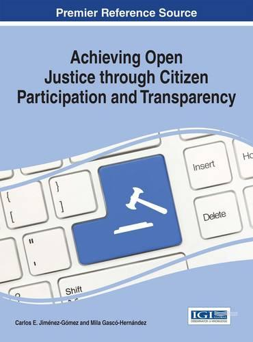 Achieving Open Justice through Citizen Participation and Transparency - Advances in Public Policy and Administration (Hardback)