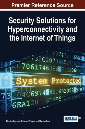 Security Solutions for Hyperconnectivity and the Internet of Things - Advances in Information Security, Privacy, and Ethics (Hardback)