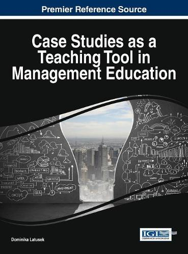Case Studies as a Teaching Tool in Management Education - Advances in Business Strategy and Competitive Advantage (Hardback)