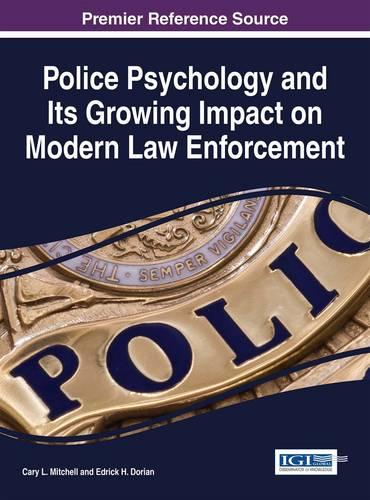 Police Psychology and Its Growing Impact on Modern Law Enforcement - Advances in Psychology, Mental Health, and Behavioral Studies (Hardback)