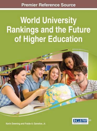 World University Rankings and the Future of Higher Education - Advances in Educational Marketing, Administration, and Leadership (Hardback)
