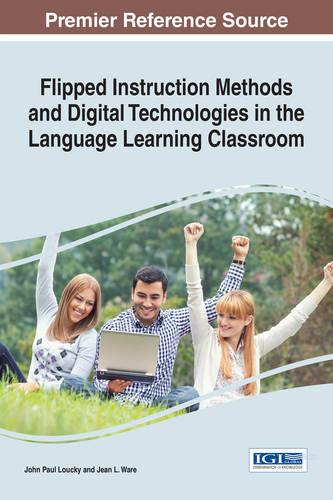 Flipped Instruction Methods and Digital Technologies in the Language Learning Classroom - Advances in Educational Technologies and Instructional Design (Hardback)
