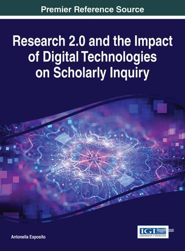 Research 2.0 and the Impact of Digital Technologies on Scholarly Inquiry - Advances in Knowledge Acquisition, Transfer, and Management (Hardback)