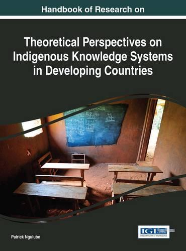 Handbook of Research on Theoretical Perspectives on Indigenous Knowledge Systems in Developing Countries - Advances in Knowledge Acquisition, Transfer, and Management (Hardback)