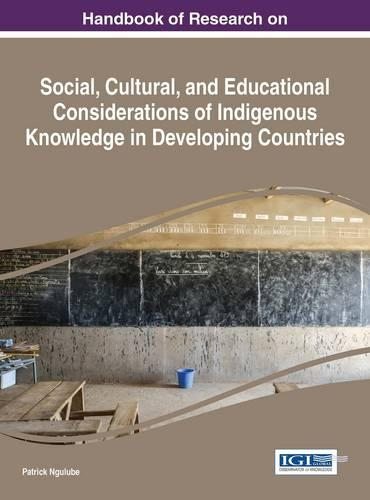 Handbook of Research on Social, Cultural, and Educational Considerations of Indigenous Knowledge in Developing Countries - Advances in Knowledge Acquisition, Transfer, and Management (Hardback)