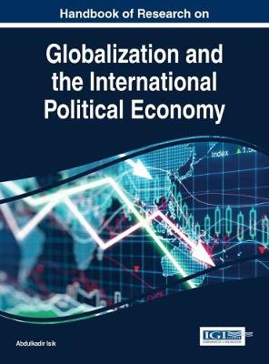 Handbook of Research on Globalization and the International Political Economy - Advances in Finance, Accounting, and Economics (Hardback)