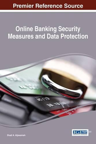 Online Banking Security Measures and Data Protection - Advances in Information Security, Privacy, and Ethics (Hardback)